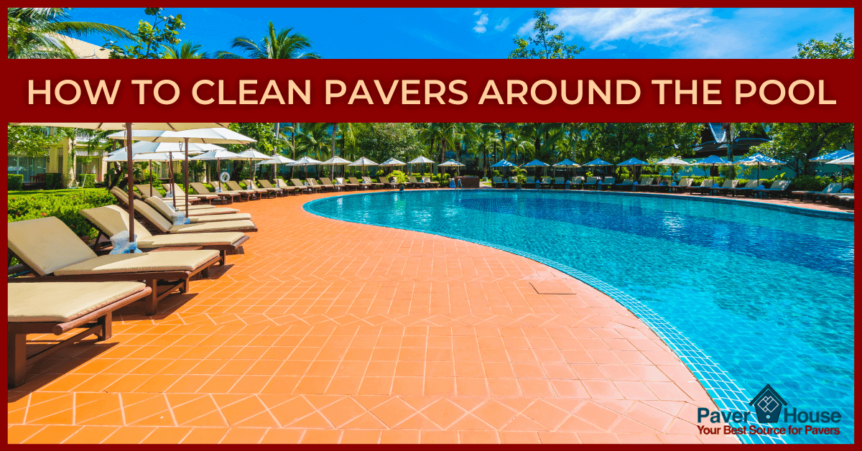 how to clean pavers around the pool